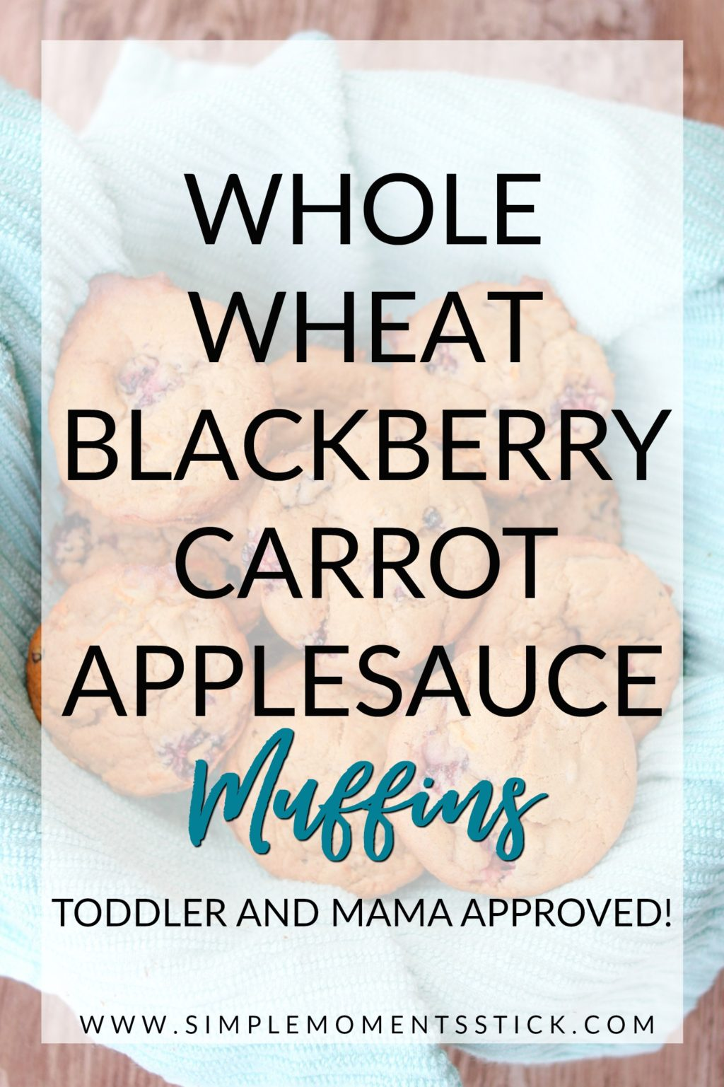Whole wheat blackberry carrot applesauce muffins piled in a bowl lined with a teal kitchen towel with text overlay - Whole Wheat Blackberry Carrot Applesauce Muffins (Toddler and Mama Approved!)