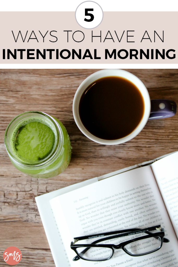 Five ways to have an intentional morning. Sometimes you just have to make a few little adjustments!