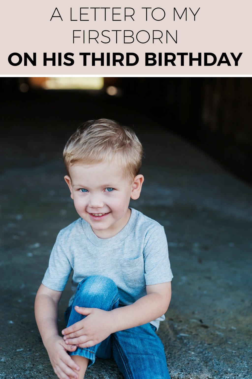 My firstborn is three!  Today I'm writing him an open letter.
