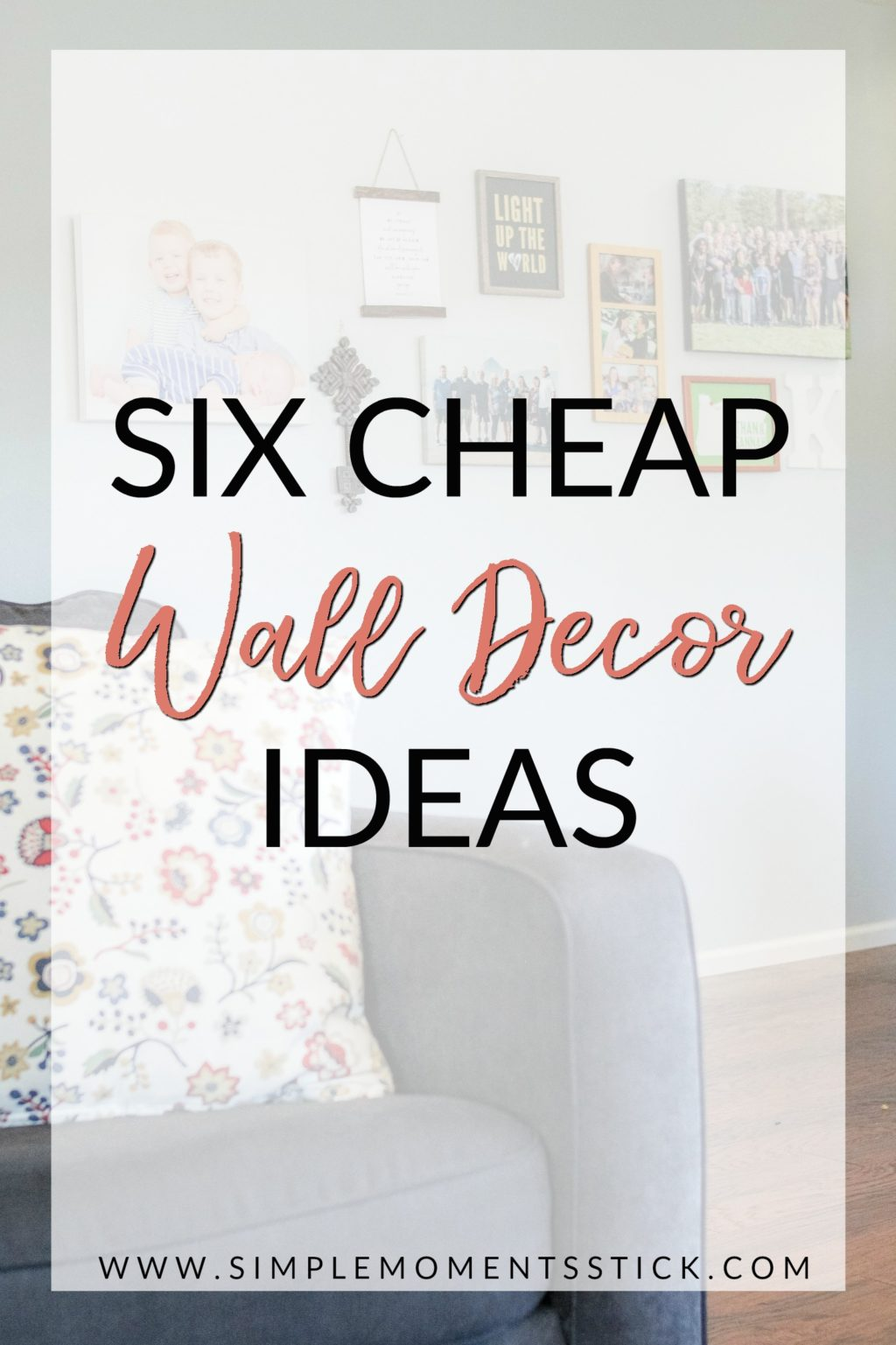 Arm of chair with floral decorative pillow. Gallery wall in focus behind couch. Text overlay - Six Cheap Wall Decor Ideas